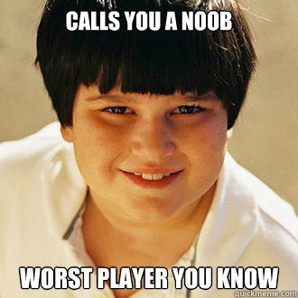 calls you a noob worst player you know