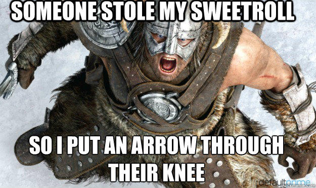 Someone Stole My Sweetroll So I put an Arrow through their knee