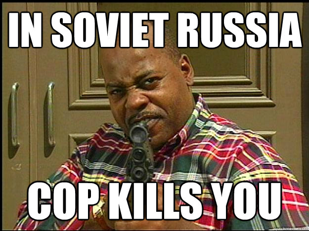 In Soviet Russia Cop Kills You Carl Winslow Morbid Angel Quickmeme