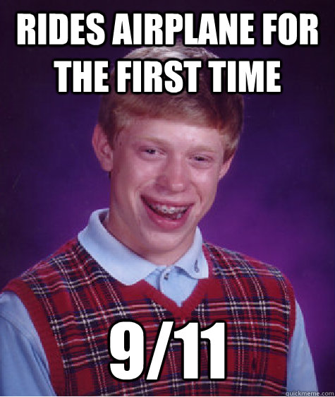Rides airplane for the first time 9/11 - Rides airplane for the first time 9/11  Bad Luck Brian