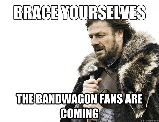 Brace yourselves The Bandwagon Fans are coming