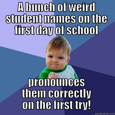 teacher meme weird names - A BUNCH OF WEIRD STUDENT NAMES ON THE FIRST DAY OF SCHOOL PRONOUNCES THEM CORRECTLY ON THE FIRST TRY! Success Kid