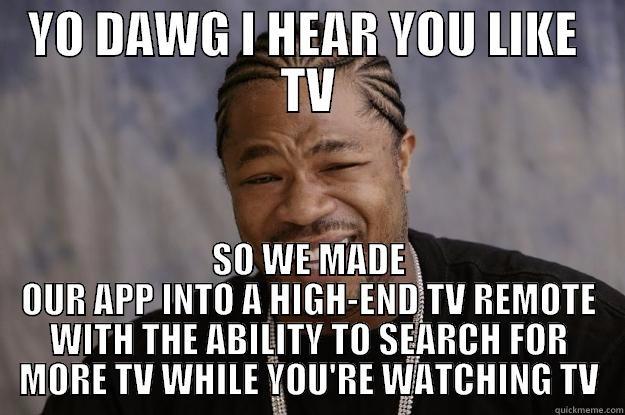 XZibit TV APP - YO DAWG I HEAR YOU LIKE TV SO WE MADE OUR APP INTO A    Xzibit Yo Dawg Tv