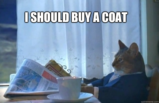 i should buy a coat - i should buy a coat  Sophisticated