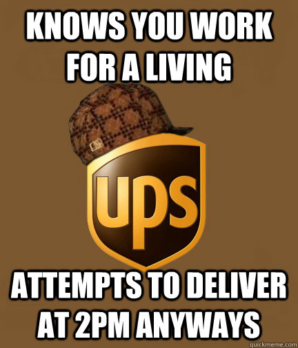 knows you work for a living attempts to deliver at 2pm anyways