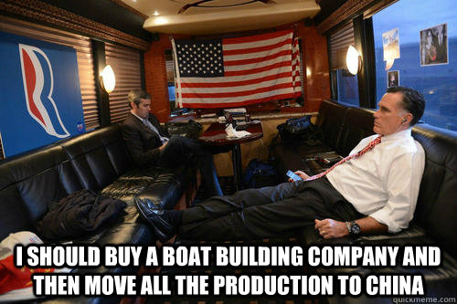 i should buy a boat building company and then move all the production to china