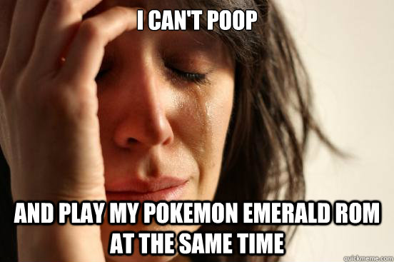 I can't poop And play my Pokemon Emerald ROM at the same