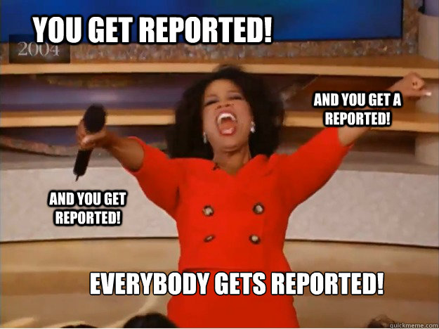 You get reported! Everybody gets reported! and you get a reported! and you get reported! - You get reported! Everybody gets reported! and you get a reported! and you get reported!  oprah you get a car