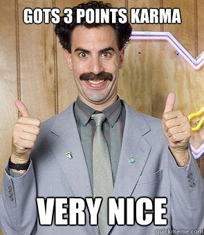 Gots 3 points karma very nice