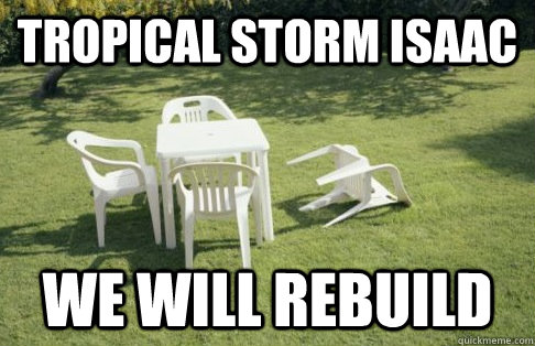 TROPICAL STORM ISAAC WE WILL REBUILD