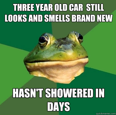 Three year old car  still looks and smells brand new Hasn't showered in days - Three year old car  still looks and smells brand new Hasn't showered in days  Foul Bachelor Frog