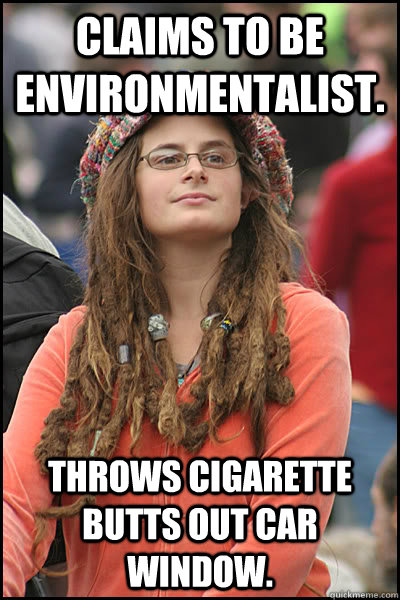 Claims to be environmentalist. Throws cigarette butts out car window. - Claims to be environmentalist. Throws cigarette butts out car window.  Misc
