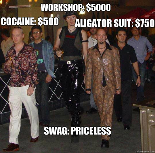Workshop: $5000 Cocaine: $500 Aligator Suit: $750 Swag: Priceless