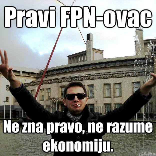 Pravi FPN-ovac Ne zna pravo, ne razume ekonomiju.