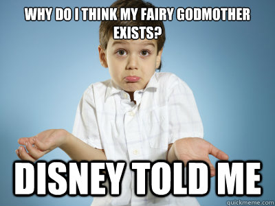 Disney told me I had a fairy godmother. So where is she already?