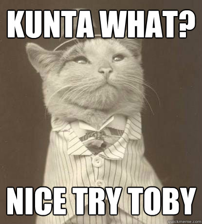 KUNTA WHAT? NICE TRY TOBY - KUNTA WHAT? NICE TRY TOBY  Aristocat