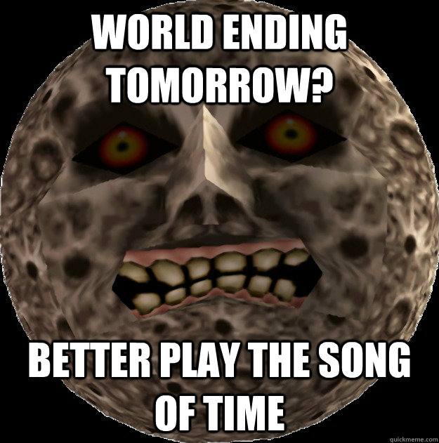 World ending tomorrow? Better play the song of time - World ending tomorrow? Better play the song of time  Good guy moon