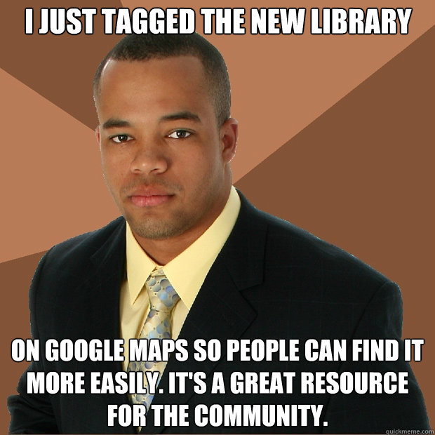 I just tagged the new library on google maps so people can find it more easily. It's a great resource for the community. - I just tagged the new library on google maps so people can find it more easily. It's a great resource for the community.  Successful Black Man