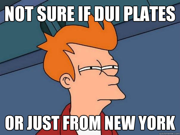 not sure if dui plates Or just from new york - not sure if dui plates Or just from new york  Futurama Fry