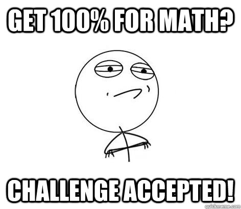 Get 100% for math? Challenge Accepted!