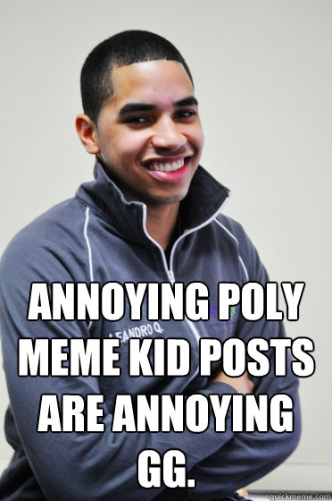 810271df8d9a4880589b611b56a15a0920947299bc61e3b580f5cd09169270c2 annoying poly meme kid posts are annoying gg excited poly kid