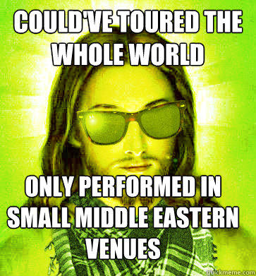 could've toured the whole world Only performed in small middle eastern venues - could've toured the whole world Only performed in small middle eastern venues  Misc