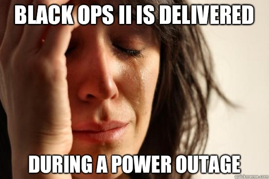 Black Ops II is delivered During a power outage - Black Ops II is delivered During a power outage  First World Problems