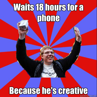 Waits 18 hours for a phone Because he's creative - Waits 18 hours for a phone Because he's creative  Shit Apple Fan