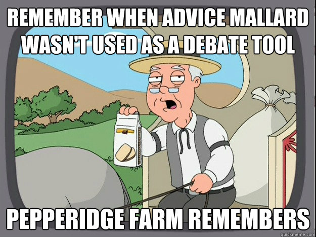 remember when advice mallard wasn't used as a debate tool Pepperidge farm remembers - remember when advice mallard wasn't used as a debate tool Pepperidge farm remembers  Pepperidge Farm Remembers