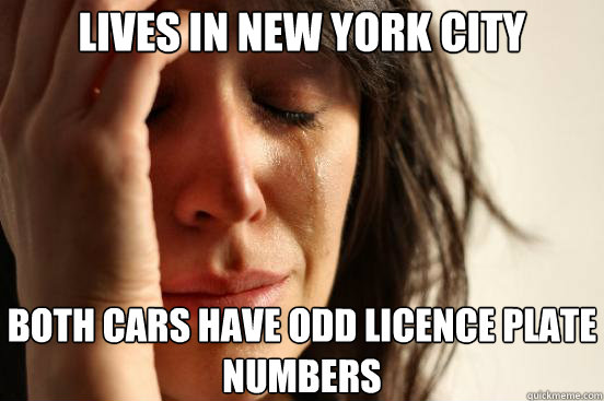 Lives in new york city both cars have odd licence plate numbers - Lives in new york city both cars have odd licence plate numbers  First World Problems