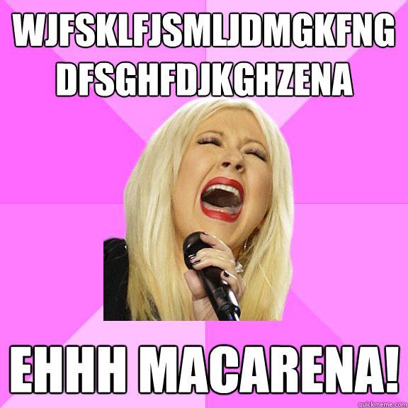 wjfsklfjsmljdmgkfngdfsghfdjkghzena Ehhh macarena! - wjfsklfjsmljdmgkfngdfsghfdjkghzena Ehhh macarena!  Wrong Lyrics Christina