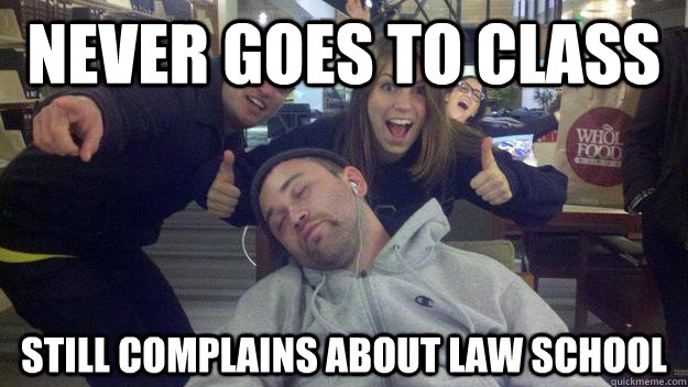 8123b5898596cef369431974c934c52a49bfc8419ef4b13a6ede1f971012348c never goes to class still complains about law school lazy law