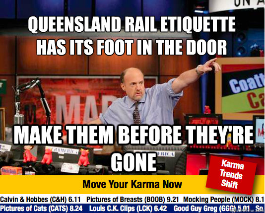 Queensland rail etiquette has its foot in the door make them before they're gone - Queensland rail etiquette has its foot in the door make them before they're gone  Mad Karma with Jim Cramer