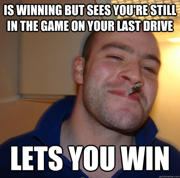 Is winning but sees you're still in the game on your last drive Lets you win - Is winning but sees you're still in the game on your last drive Lets you win  Misc