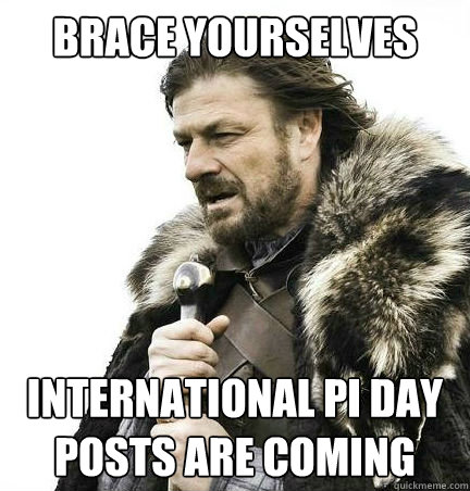Brace yourselves International Pi Day posts are coming