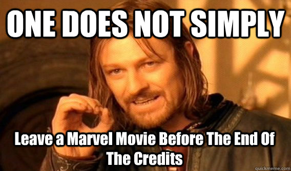 ONE DOES NOT SIMPLY Leave a Marvel Movie Before The End Of The Credits - ONE DOES NOT SIMPLY Leave a Marvel Movie Before The End Of The Credits  One Does Not Simply