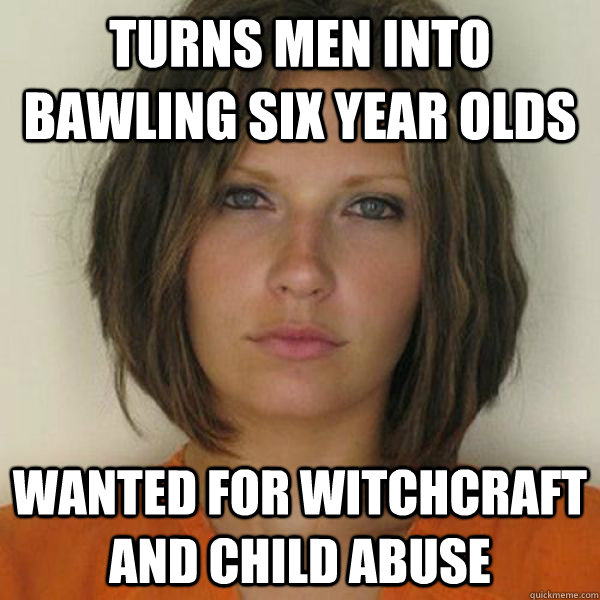 Turns men into bawling six year olds wanted for witchcraft and child abuse  - Turns men into bawling six year olds wanted for witchcraft and child abuse   Attractive Convict