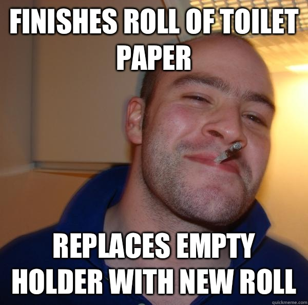 Finishes roll of toilet paper Replaces empty holder with new roll - Finishes roll of toilet paper Replaces empty holder with new roll  Misc