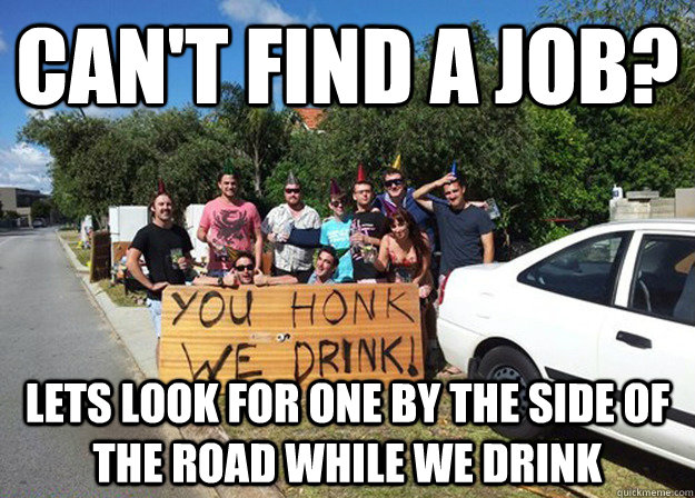 Can't find a job? Somehow find money for booze - American slackers ...