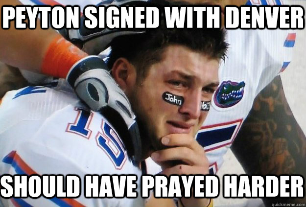 Peyton signed with Denver Should have prayed harder - Peyton signed with Denver Should have prayed harder  Crying Tim Tebow