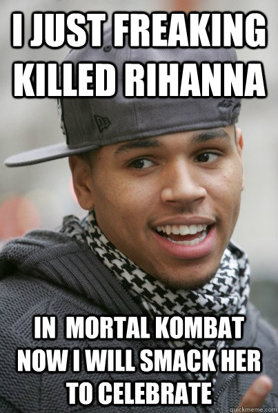 I just FREAKING KILLED RIHANNA IN MORTAL KOMBAT NOW I WILL ...
