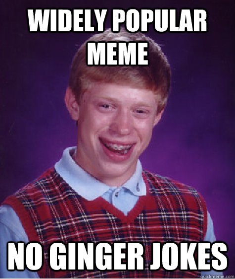 ginger dating jokes Gender jokes and humor about dating, men, women, girls, and boys.