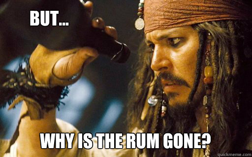 Why is the rum gone?   But...