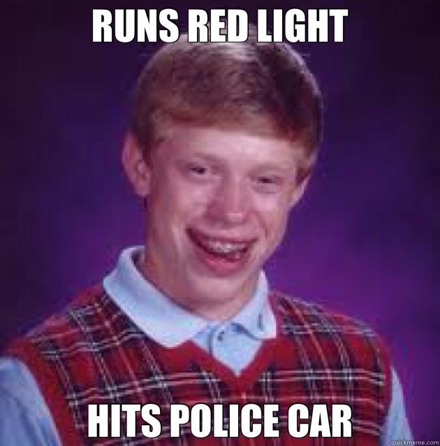 RUNS RED LIGHT HITS POLICE CAR  Bad News Brian