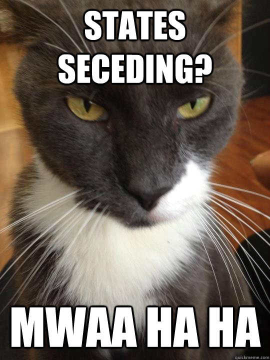 States seceding? Mwaa ha ha