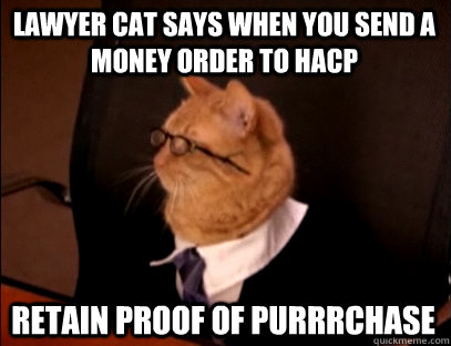 Lawyer Cat says when you send a money order to HACP Retain proof of PUrrrchase