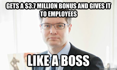 Gets a $3.7 Million Bonus and gives it to employees Like a Boss - Gets a $3.7 Million Bonus and gives it to employees Like a Boss  Misc