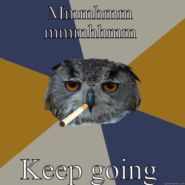 MMMHMM MMMHHMM KEEP GOING Art Student Owl