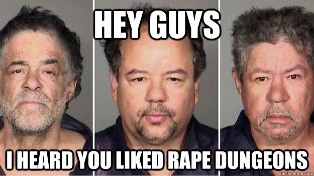 Hey guys I heard you liked rape dungeons - Hey guys I heard you liked rape dungeons  Cornholed Castro Bros