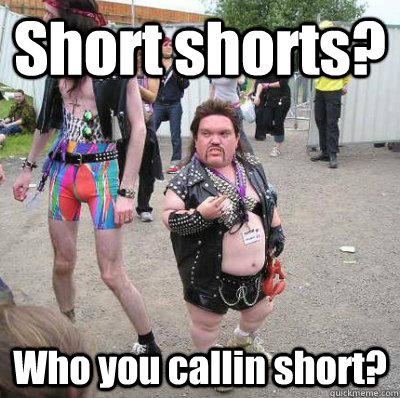8165232c9f2175ef13672891f22e07bf2e3ce5f4922030910f5c35ba2d01bee1 short shorts? who you callin short? misunderstanding midget